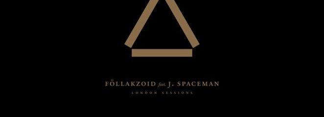 Föllakzoid featuring J Spaceman: London Sessions LP