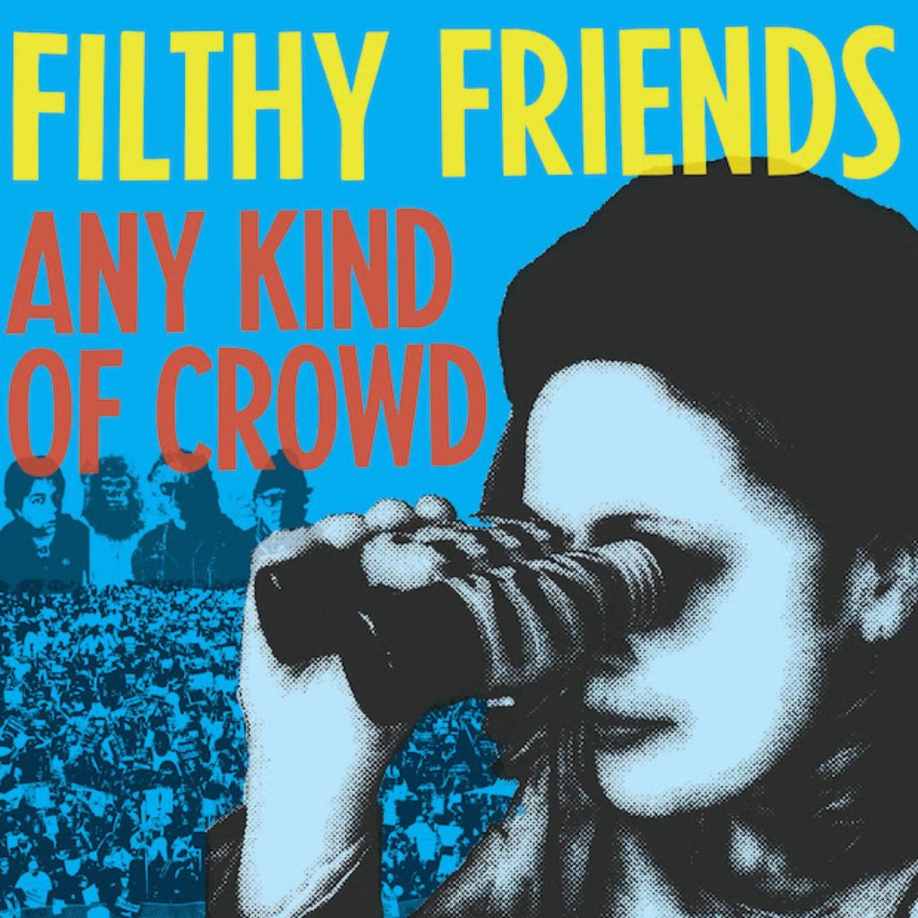 Filthy Friends, Any Kind of Crowd